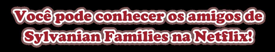 Você pode conhecer os amigos de Sylvanian Families na Netflix!